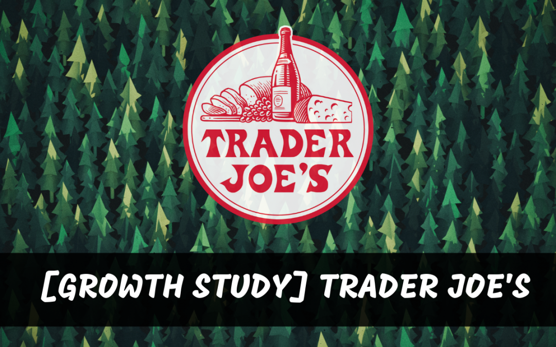 Trader Joe's Growth Study — Building A Grocery Store With